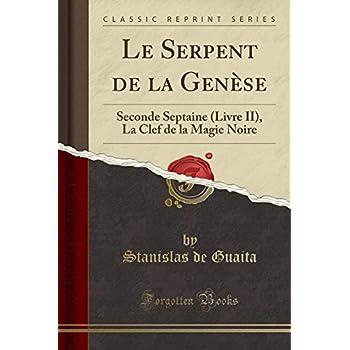 Le Serpent de la Genèse: Seconde Septaine (Livre II), La Clef de la Magie Noire (Classic Reprint)