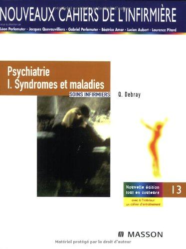 Psychiatrie I. Syndromes et maladies: Soins infirmiers par Quentin Debray