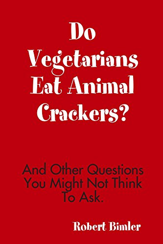 Do Vegetarians Eat Animal Crackers? And Other Questions You Might Not Think To Ask. by Robert Bimler (25-Oct-2008) Paperback