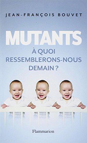 Mutants : A quoi ressemblerons-nous demain ?