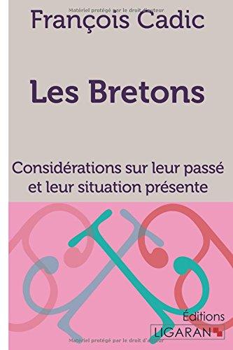 Les Bretons: Considérations sur leur passé et leur situation présente