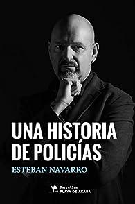 UNA HISTORIA DE POLICÍAS par Esteban Navarro