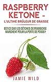 Raspberry ketone, l'ultime brûleur de graisse : Est-ce que les cétones de framboise marchent pour la perte de poids?