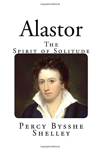 Alastor: The Spirit of Solitude (Percy Bysshe Shelley Classics)