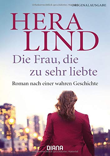 Die Frau, die zu sehr liebte: Roman nach einer wahren Geschichte
