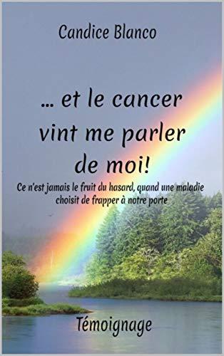 Couverture du livre ...et le cancer vint me parler de moi !