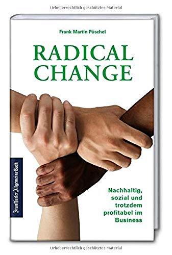 Buchseite und Rezensionen zu 'Radical Change: Nachhaltig, sozial und trotzdem profitabel im Business' von Frank Martin Püschel
