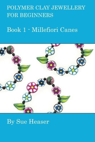Polymer Clay Jewellery for Beginners: Book 1 - Millefiori Canes: Volume 1