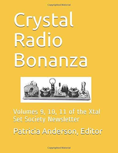Crystal Radio Bonanza: Volumes 9, 10, 11 of the Xtal Set Society Newsletter Xtal Set