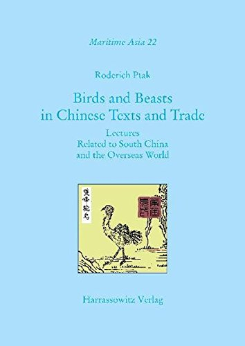 Birds and Beasts in Chinese Texts and Trade: Lectures Related to South China and the Overseas World (Maritime Asia)