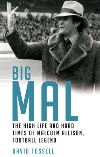 Big Mal: The High Life and Hard Times of Malcolm Allison, Football Legend