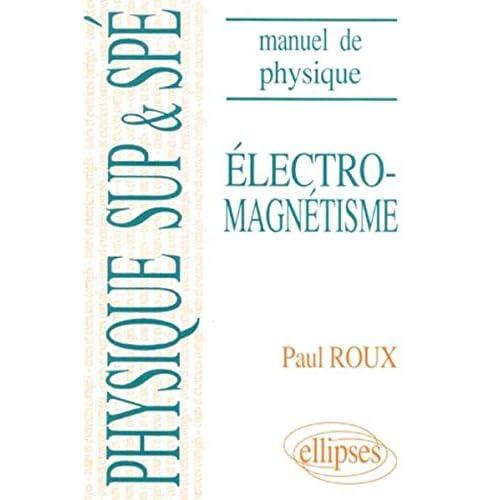 Manuel de physique générale Sup et Spé : Électromagnétisme cours et exercices corrigés