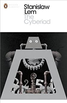 The Cyberiad: Fables for the Cybernetic Age (Penguin Modern Classics) by [Lem, Stanislaw]