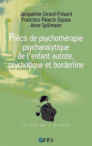 PRÉCIS DE PSYCHOTHÉRAPIE PSYCHANALYTIQUE DE L'ENFANT AUTISTE par