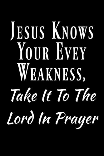 (Jesus Knows Your Evey Weakness, Take It To The Lord In Prayer.: Baptist Christian Hymns Bible Journal Lined, Diary, Notebook for Men & Women (Divine Elevation))