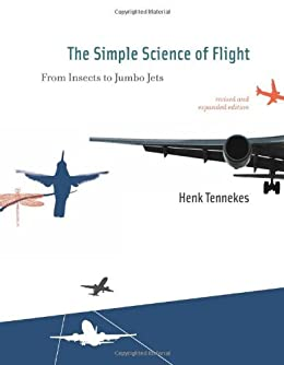 The Simple Science of Flight: From Insects to Jumbo Jets (MIT Press) by [Tennekes, Henk]