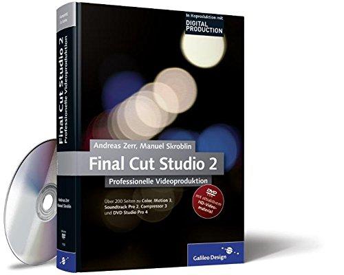 Final Cut Studio 2 Professionelle Videoproduktion: Final Cut Pro 6 im Workflow mit Color, Motion 3, Soundtrack Pro 2, Compressor 3 und DVD Studio Pro 4 (Galileo Design)