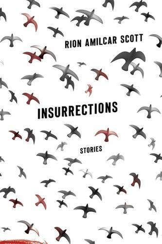 Insurrections: Stories (University Press of Kentucky New Poetry & Prose) by Rion Amilcar Scott (2016-07-01)