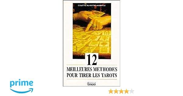 Amazon.fr - 12 meilleures méthodes pour tirer les tarots - Colette Silvestre -Haeberle - Livres 2b05af1bba74