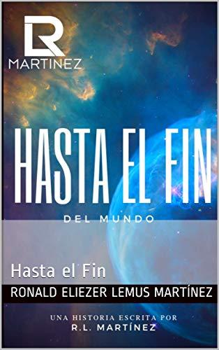 Hasta el Fin del Mundo: Hasta el Fin par Ronald Eliezer Lemus Martínez