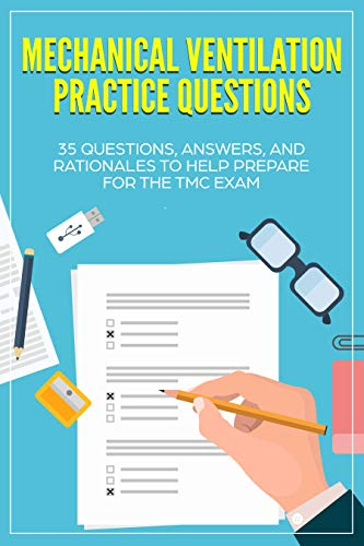 Mechanical Ventilation Practice Questions: 35 Questions, Answers, and Rationales to Help Prepare for the TMC Exam (TMC Exam, Respiratory Study Guide, Respiratory ... RRT Practice Questions, RRT Exam) book cover