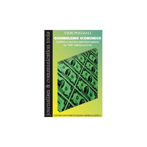 Giornalismo Economico. Dottrina E Tecnica Dell'informazione Sui «Fatti» Dell'economia