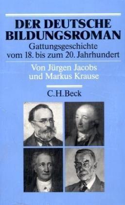 Der deutsche Bildungsroman: Gattungsgeschichte vom 18. bis zum 20. Jahrhundert