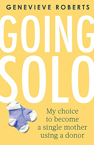 Memoiren Single (Going Solo: My choice to become a single mother using a donor)