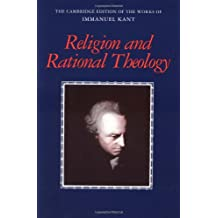 Kant: Religion Rational Theology (The Cambridge Edition of the Works of Immanuel Kant)