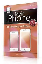 Mein iPhone - iOS 9 - für iPhone SE, 6s und 6s Plus + 3D Touch Anleitung (für alle iPhone-Modelle wie iPhone 6, iPhone 5S, iPhone 5 etc)