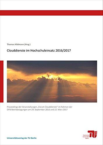 """Clouddienste im Hochschuleinsatz 2016/2017: Proceedings der Veranstaltungen """"Forum Clouddienste"""" im Rahmen der DFN-Betriebstagungen am 29. September 2016 und 22. März 2017"""
