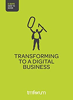 Transforming to a digital business (TM Forum How To guides) (English Edition) von [Metzler, Jim]