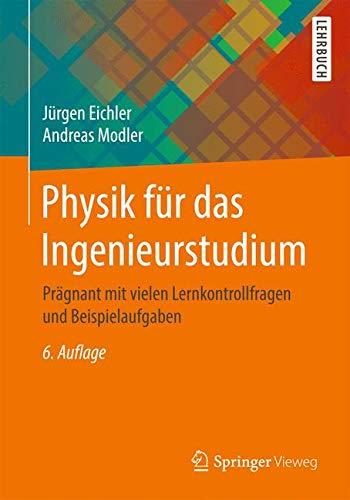 Physik für das Ingenieurstudium: Prägnant mit vielen Lernkontrollfragen und Beispielaufgaben