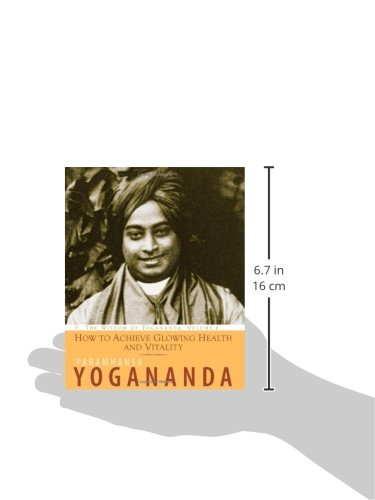 How to Achieve Glowing Health and Vitality: The Wisdom of Yogananda: 6