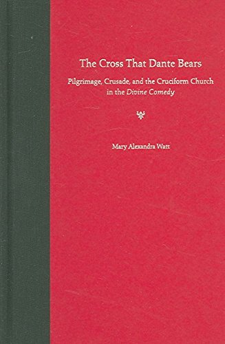 [The Cross That Dante Bears: Pilgrimage, Crusade, and the Cruciform Church in the