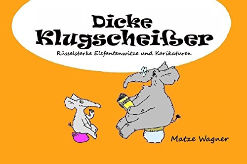 Dicke Klugscheißer: Rüsselstarke Elefantenwitze