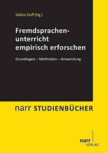 Fremdsprachenunterricht empirisch erforschen: Grundlagen - Methoden - Anwendung (Narr Studienbücher)