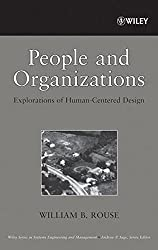 People and Organizations: Explorations of Human-Centered Design (Wiley Series in Systems Engineering and Management) by William B. Rouse (2007-06-29)