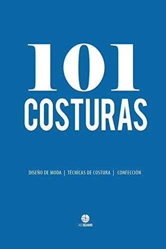 101 Costuras: Las Costuras Más Usadas por Diseñadores de Moda (con el Nuevo Código de Estándar) (Serie ABC Seams en Espaol / Castellano) por ABC Seams