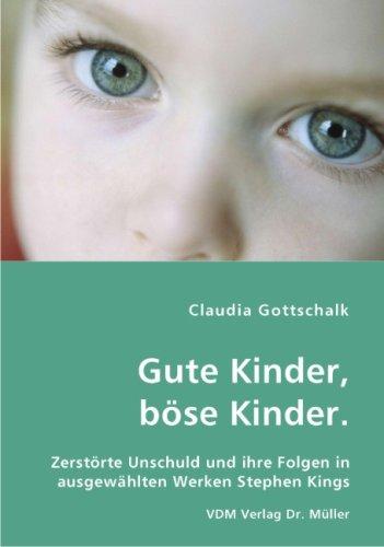 Gute Kinder, böse Kinder.: Zerstörte Unschuld und ihre Folgen in ausgewählten Werken Stephen - King-bild Stephen