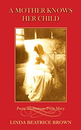 A Mother Knows Her Child Poetic Meditations From Mary
