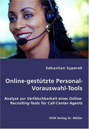 Online-gestützte Personal-Vorauswahl-Tools: Analyse zur Verfälschbarkeit eines Online-Recruiting-Tools für Call-Center-Agents