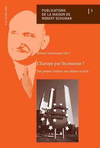 L'Europe par l'économie ? : Des projets initiaux aux débats actuels