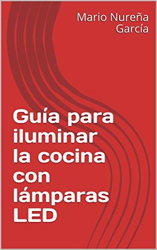 Guía para iluminar la cocina con lámparas LED eBook: Mario Nureña ...