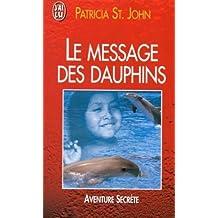 LE MESSAGE DES DAUPHINS. Comment les cétacés nous apprennent à communiquer