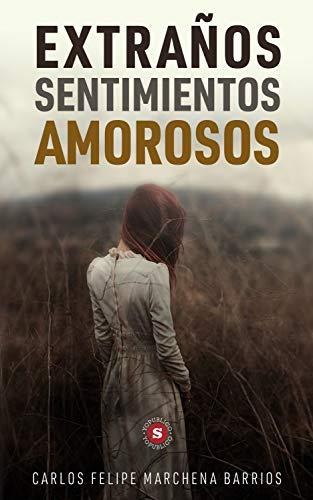 Extraños sentimientos amorosos de Carlos Felipe Marchena Barrios