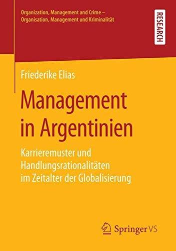 Management in Argentinien: Karrieremuster und Handlungsrationalitäten im Zeitalter der Globalisierung (Organization, Management and Crime - Organisation, Management und Kriminalität)