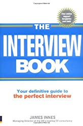 The Interview Book: Your Definitive Guide to the Perfect Interview Technique by James Innes (2009-07-30)