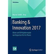 Banking & Innovation 2017: Ideen und Erfolgskonzepte von Experten für die Praxis (FOM-Edition)
