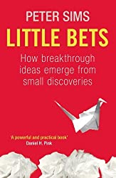 Little Bets: How breakthrough ideas emerge from small discoveries by Peter Sims (2011-05-05)